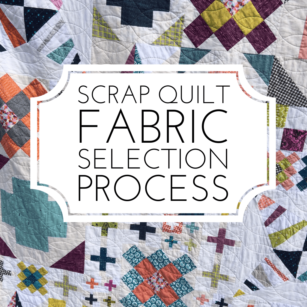 Scrap Quilt Fabric Selection Tips!