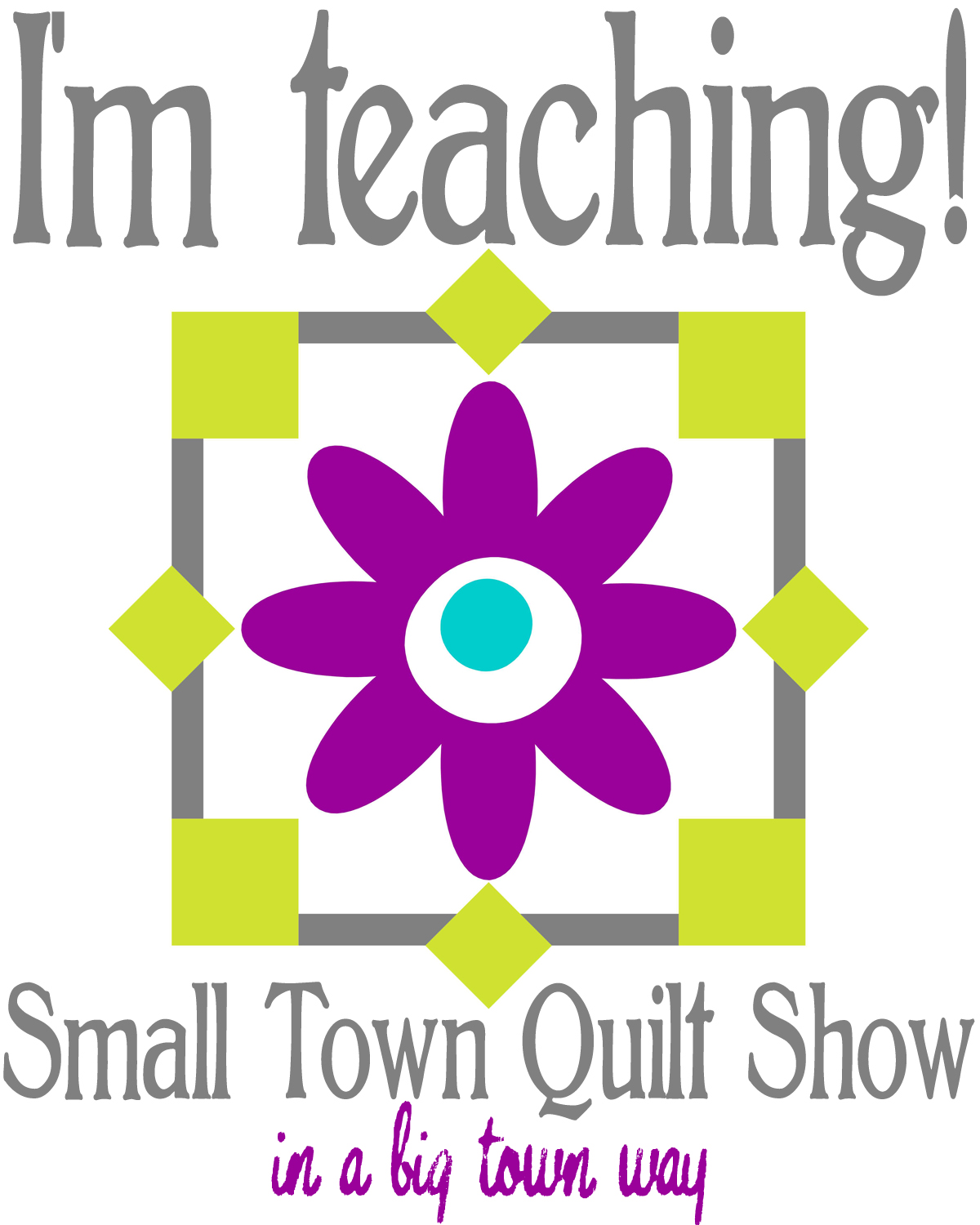 im teaching small town quilt show logo - AmysCreativeSide.com