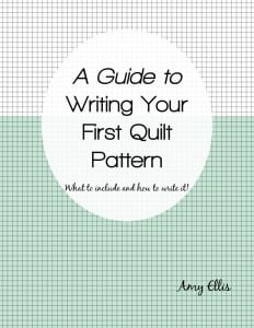 A Guide to Writing Your First Quilt Pattern by Amy Ellis