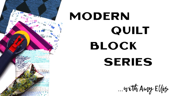Modern Quilt Block Series with Amy Ellis